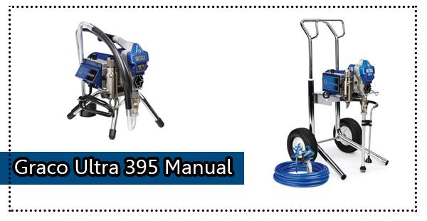 Graco Ultra 395 Manual Review: Pros, Cons & Verdict