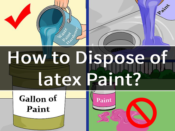 How To Dispose Of Latex Paint In An Accurate Way